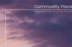 Commodity-Place_Requiem-For-A-Living-Planet-e1444592827805